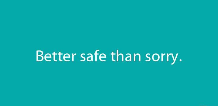 better safe than sorry quote